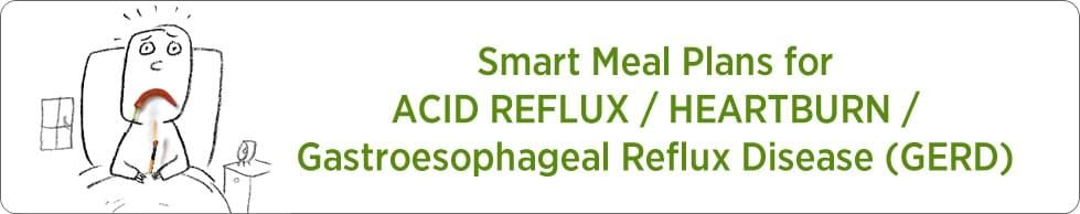 Meal Plans for Acid Reflux / Heartburn / Gastroesophageal Reflux Disease (GERD)